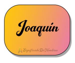 Significado del nombre Joaquin