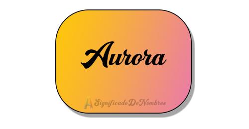 Significado del nombre Aurora